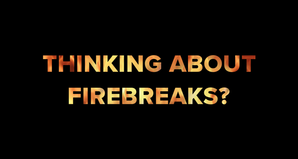 Thinking About Firebreaks? -
